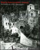 ROBERTO PANE TRA STORIA E RESTAURO. ARCHITETTURA, CITTA', PAESAGGIO - CASIELLO S. (CUR.); PANE A. (CUR.); RUSSO V. (CUR.)