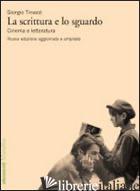 SCRITTURA E LO SGUARDO. CINEMA E LETTERATURA (LA) - TINAZZI GIORGIO