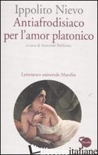ANTIAFRODISIACO PER L'AMOR PLATONICO - NIEVO IPPOLITO; BALDUINO A. (CUR.)