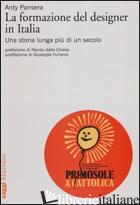 FORMAZIONE DEL DESIGNER IN ITALIA. UNA STORIA LUNGA PIU' DI UN SECOLO (LA) - PANSERA ANTY