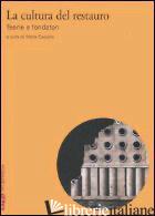CULTURA DEL RESTAURO. TEORIE E FONDATORI (LA) - CASIELLO S. (CUR.)