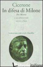 IN DIFESA DI MILONE (PRO MILONE) - CICERONE MARCO TULLIO; FEDELI P. (CUR.)
