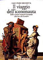 VIAGGIO DELL'ICONONAUTA. DALLA CAMERA OSCURA DI LEONARDO ALLA LUCE DEI LUMIERE ( - BRUNETTA GIAN PIERO