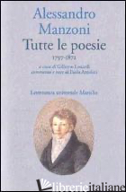 TUTTE LE POESIE (1797-1872) - MANZONI ALESSANDRO; LONARDI G. (CUR.); AZZOLINI P. (CUR.)