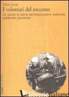 VOLONTARI DEL SOCCORSO. UN SECOLO DI STORIA DELL'ASSOCIAZIONE NAZIONALE PUBBLICH - CONTI FULVIO