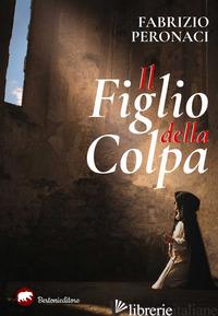 FIGLIO DELLA COLPA (IL) - PERONACI FABRIZIO