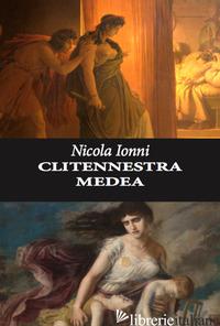 CLITENNESTRA MEDEA - IONNI NICOLA