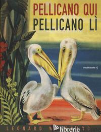 PELLICANO QUI PELLICANO LI' - WEISGARD LEONARD