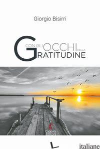 CON GLI OCCHI DELLA GRATITUDINE - BISIRRI GIORGIO