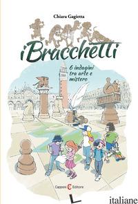 BRACCHETTI. 6 INDAGINI TRA ARTE E MISTERO (I) - GAGIETTA CHIARA
