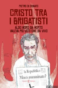 CRISTO TRA I BRIGATISTI. EDIZ. ITALIANA E INGLESE - DI DONATO PIETRO; PREZZAVENTO P. (CUR.)