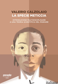 SPECIE METICCIA. INTRODUZIONE MULTIDISCIPLINARE A UNA TEORIA SCIENTIFICA DEL MIG - CALZOLAIO VALERIO