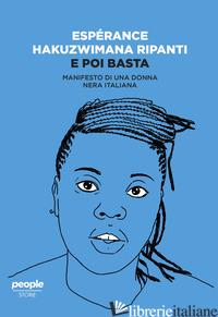 E POI BASTA. MANIFESTO DI UNA DONNA NERA ITALIANA - RIPANTI ESPERANCE HAKUZWIMANA