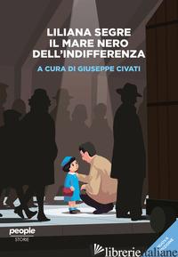 LILIANA SEGRE. IL MARE NERO DELL'INDIFFERENZA - CIVATI G. (CUR.)