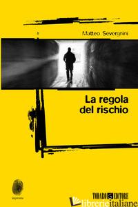REGOLA DEL RISCHIO (LA) - SEVERGNINI MATTEO