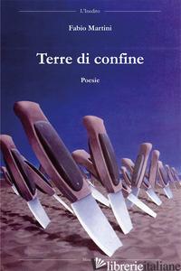 TERRE DI CONFINE - MARTINI FABIO