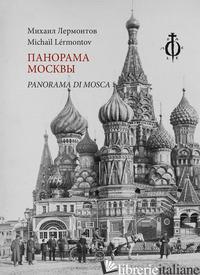 PANORAMA DI MOSCA. EDIZ. MULTILINGUE - LERMONTOV MICHAIL JUR'EVIC; TORRESIN L. (CUR.)