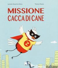 MISSIONE CACCA DI CANE. EDIZ. A COLORI - PARACHINI-DENY JULIETTE; MANES THIERRY