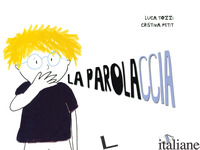 PAROLACCIA (LA) - TOZZI LUCA; PETIT CRISTINA