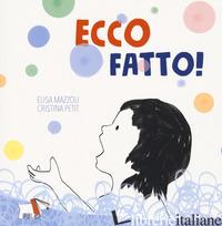 ECCO FATTO! - MAZZOLI ELISA; PETIT CRISTINA