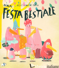 FESTA BESTIALE. EDIZ. A COLORI (UNA) - LIMA DE FARIA ALICE