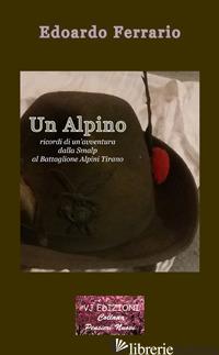 ALPINO. RICORDI DI UN'AVVENTURA DALLA SMALP AL BATTAGLIONE ALPINI TIRANO. EDIZ.  - FERRARIO EDOARDO