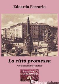 CITTA' PROMESSA. ROMANZO(NIANO) STORICO (LA) - FERRARIO EDOARDO; GIACOBBE FERRARIO E. (CUR.)