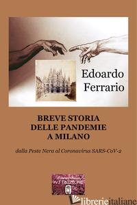 BREVE STORIA DELLE PANDEMIE A MILANO. DALLA PESTE NERA AL CORONAVIRUS SARS-COV-2 - FERRARIO EDOARDO