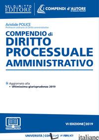 COMPENDIO DI DIRITTO PROCESSUALE AMMINISTRATIVO. CON AGGIORNAMENTO ONLINE - POLICE ARISTIDE