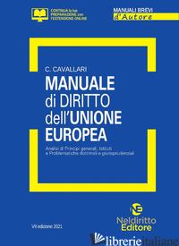 MANUALE DI DIRITTO DELL'UNIONE EUROPEA. ANALISI DEI PRINCIPI GENERALI, ISTITUTI  - CAVALLARI CHIARA