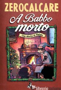 A BABBO MORTO. UNA STORIA DI NATALE - ZEROCALCARE