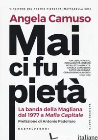 MAI CI FU PIETA'. LA BANDA DELLA MAGLIANA DAL 1977 A MAFIA CAPITALE. NUOVA EDIZ. - CAMUSO ANGELA
