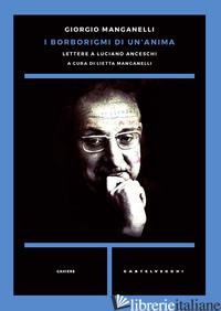 BORBORIGMI DI UN'ANIMA. LETTERE A LUCIANO ANCESCHI (I) - MANGANELLI GIORGIO; MANGANELLI L. (CUR.)