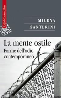 MENTE OSTILE. FORME DELL'ODIO CONTEMPORANEO (LA) - SANTERINI MILENA