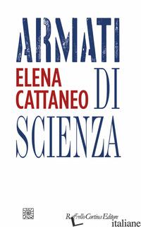ARMATI DI SCIENZA - CATTANEO ELENA