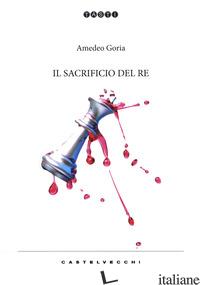 SACRIFICIO DEL RE (IL) - GORIA AMEDEO