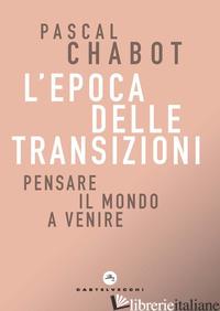 EPOCA DELLE TRANSIZIONI. PENSARE IL MONDO A VENIRE (L') - CHABOT PASCAL