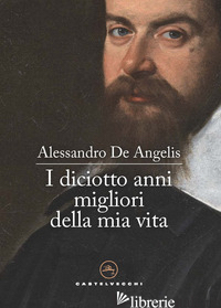 DICIOTTO ANNI MIGLIORI DELLA MIA VITA (I) - DE ANGELIS ALESSANDRO