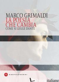 POESIA CHE CAMBIA. COME SI LEGGE DANTE (LA) - GRIMALDI MARCO