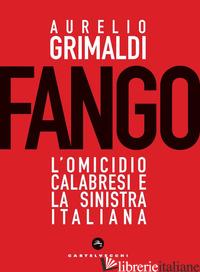FANGO. L'OMICIDIO CALABRESI E LA SINISTRA ITALIANA - GRIMALDI AURELIO