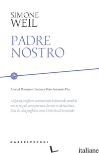 PADRE NOSTRO - WEIL SIMONE; CANCIANI D. (CUR.); VITO M. A. (CUR.)
