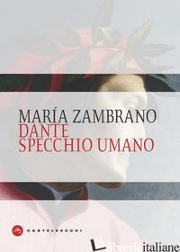 DANTE SPECCHIO UMANO - ZAMBRANO MARIA; LAURENZI E. (CUR.)