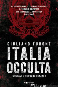 ITALIA OCCULTA. DAL DELITTO MORO ALLA STRAGE DI BOLOGNA. IL TRIENNIO MALEDETTO C - TURONE GIULIANO