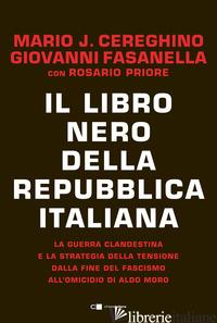 LIBRO NERO DELLA REPUBBLICA ITALIANA. LA GUERRA CLANDESTINA E LA STRATEGIA DELLA - FASANELLA GIOVANNI; CEREGHINO MARIO JOSE'