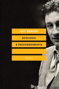 ECOLOGIA E PSICOGEOGRAFIA - DEBORD GUY; MARELLI G. (CUR.)
