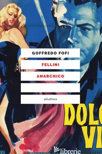 FELLINI ANARCHICO - FOFI GOFFREDO