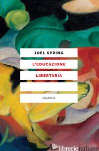 EDUCAZIONE LIBERTARIA (L') - SPRING JOEL