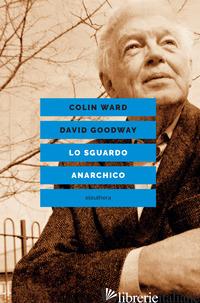 SGUARDO ANARCHICO (LO) - WARD COLIN; GOODWAY DAVID