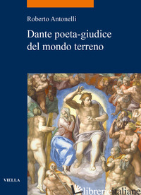 DANTE POETA-GIUDICE DEL MONDO TERRENO - ANTONELLI ROBERTO