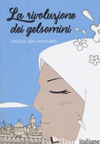 RIVOLUZIONE DEI GELSOMINI (LA) - BEN MOHAMED TAKOUA